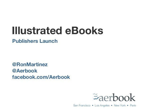Illustrated eBooks@RonMartinez@Aerbookfacebook.com/AerbookPublishers LaunchSan Francisco • Los Angeles • New York • Paris