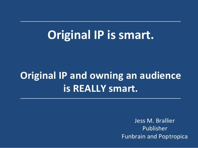 Original	   IP	   is	   smart.	     	    	    Original	   IP	   and	   owning	   an	   audience	    is	   REALLY	   smart....