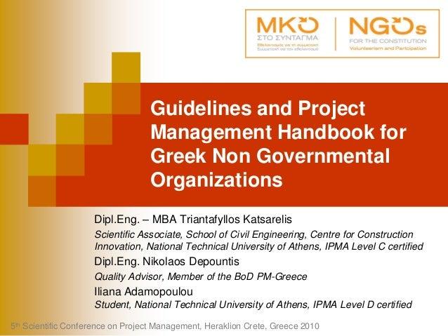 Guidelines and ProjectManagement Handbook forGreek Non GovernmentalOrganizationsDipl.Eng. – MBA Triantafyllos KatsarelisSc...