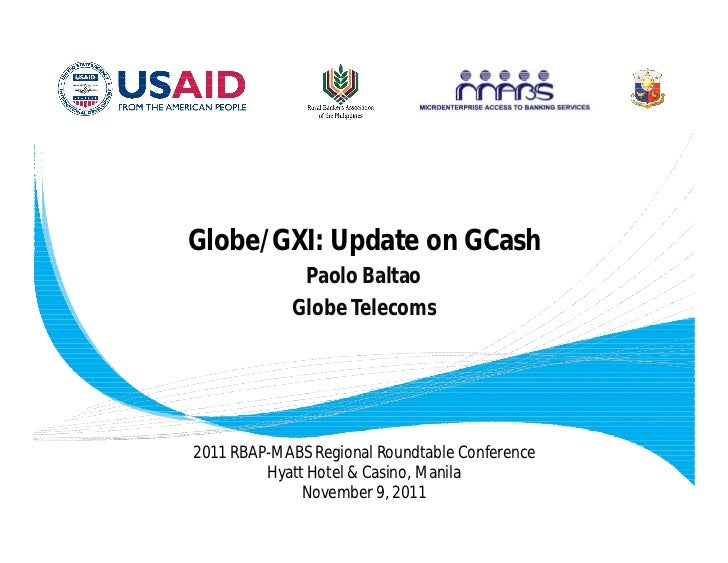 Globe/GXI: Update on GCash              Paolo Baltao             Globe Telecoms2011 RBAP-MABS Regional Roundtable Conferen...