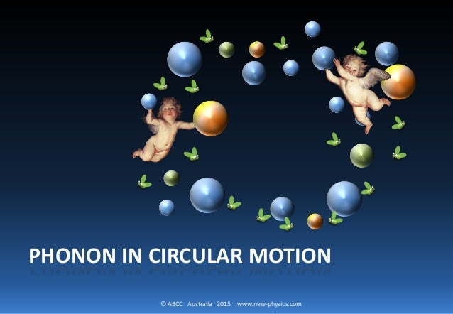 © ABCC Australia 2015 www.new-physics.com PHONON IN CIRCULAR MOTION