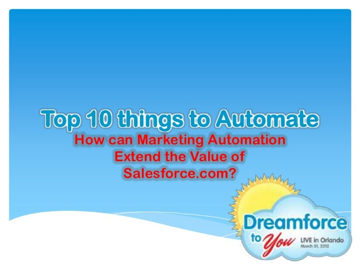 Top 10 things to Automate   How can Marketing Automation        Extend the Value of         Salesforce.com?