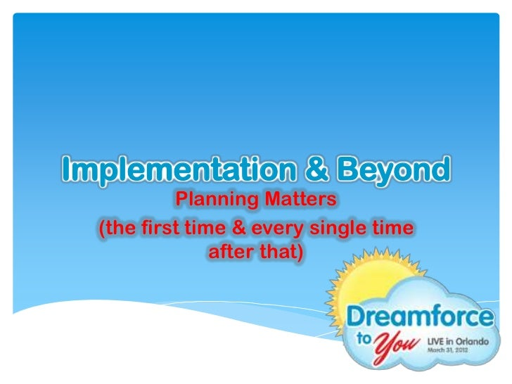 Implementation & Beyond           Planning Matters  (the first time & every single time                after that)