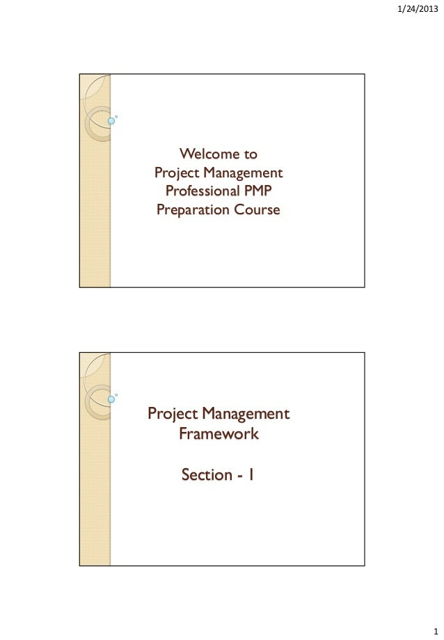1/24/2013  Welcome to Project Management Professional PMP Preparation Course  Project Management Framework Section - 1  1