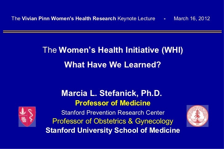 The Vivian Pinn Womens Health Research Keynote Lecture   -   March 16, 2012           The Women's Health Initiative (WHI) ...