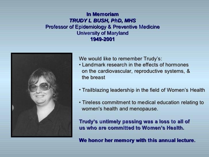 In Memoriam          TRUDY L BUSH, PhD, MHSProfessor of Epidemiology & Preventive Medicine             University of Maryl...