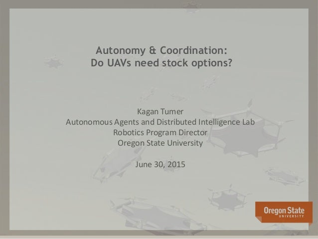 Autonomy & Coordination: Do UAVs need stock options? Kagan Tumer Autonomous Agents and Distributed Intelligence Lab Roboti...