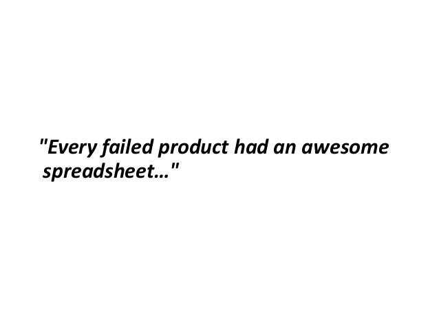 """""""Every failed product had an awesome spreadsheet…"""""""