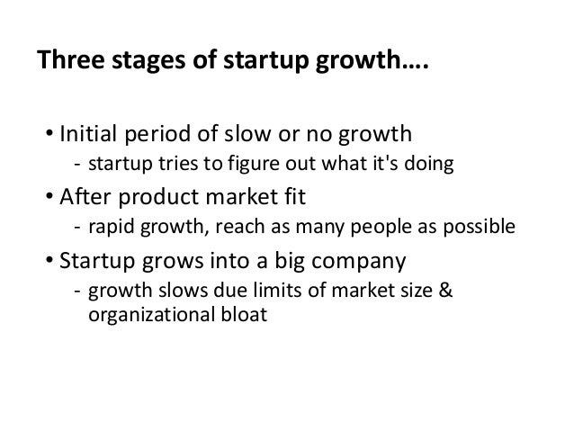 Three stages of startup growth…. • Initial period of slow or no growth ‐ startup tries to figure out what it's doing • Aft...