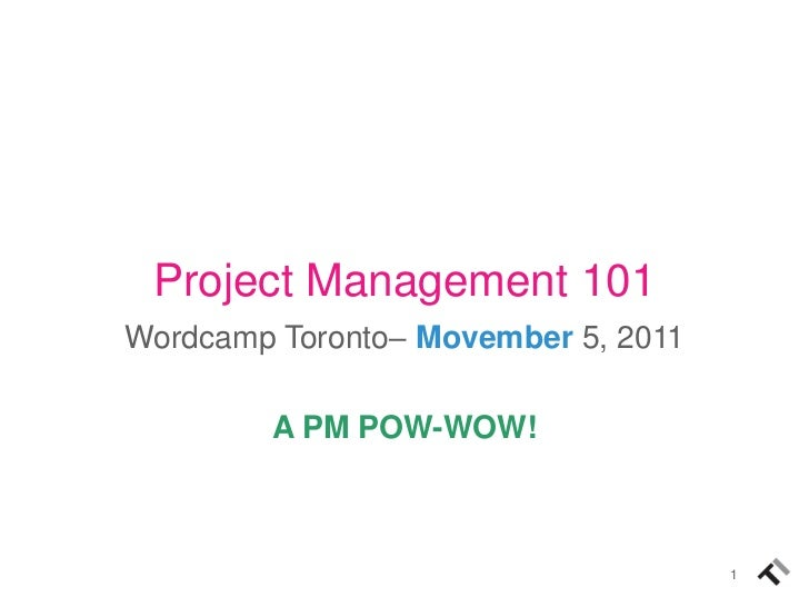 Project Management 101Wordcamp Toronto– Movember 5, 2011        A PM POW-WOW!                                     1