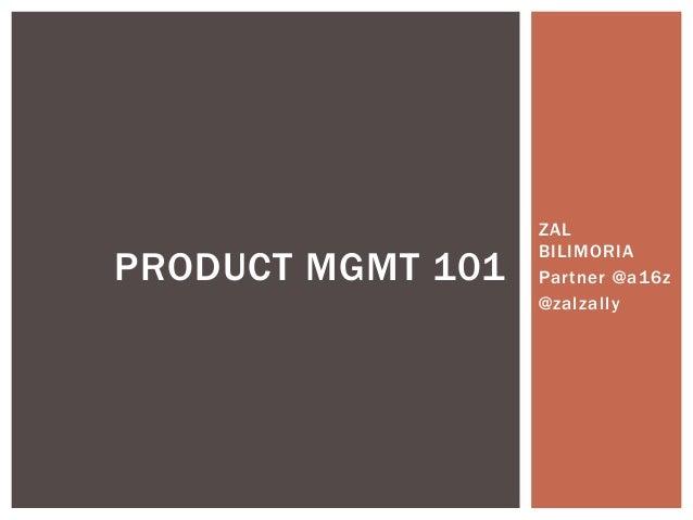 ZAL BILIMORIA Partner @a16z @zalzally PRODUCT MGMT 101