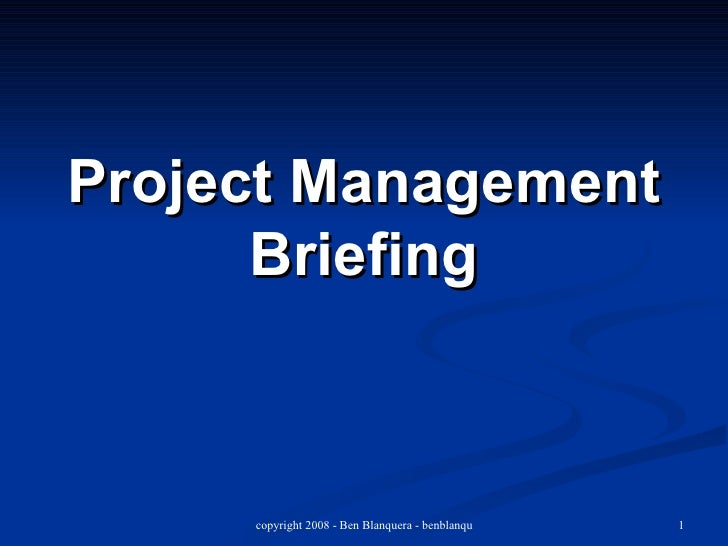project management briefing essay An introduction to project management the purpose of this briefing paper is to introduce key project management terms and concepts to provide a common language for discussion, including what is: • a project • project management • project success • a project manager • a project management plan successful project.
