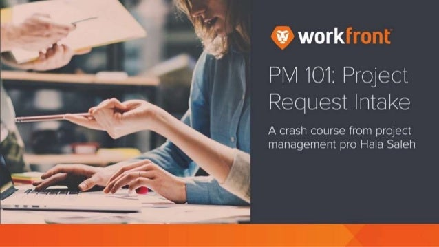PM 101: Project Request Intake A crash course from project management pro Hala Saleh