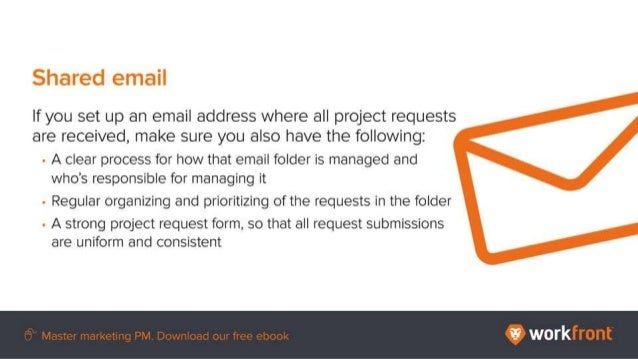 Shared email If you set up an email address where all project requests are received, make sure you also have the following...