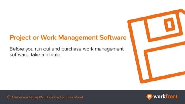 Project or Work Management Software Before you run out and purchase work management software, take a minute.