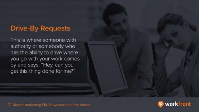 Drive=By Requests This is where someone with authority or somebody who has the ability to drive where you go with your wor...