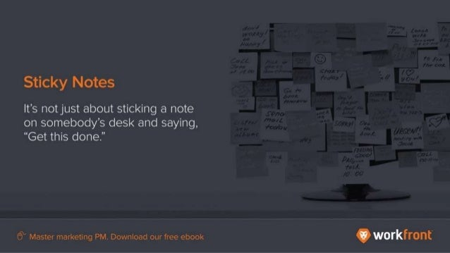 """Sticky Notes It's not just about sticking a note on somebody's desk and saying, """"Get this done."""""""