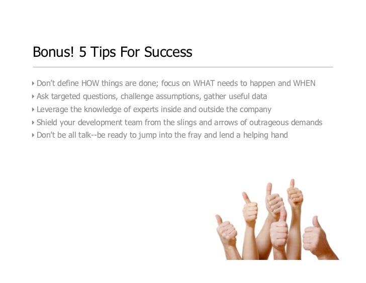 Bonus! 5 Tips For Success  ‣ Don't define HOW things are done; focus on WHAT needs to happen and WHEN ‣ Ask targeted questi...