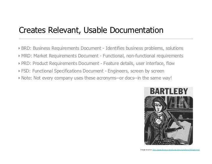 Creates Relevant, Usable Documentation  ‣ BRD: Business Requirements Document - Identifies business problems, solutions ‣ M...