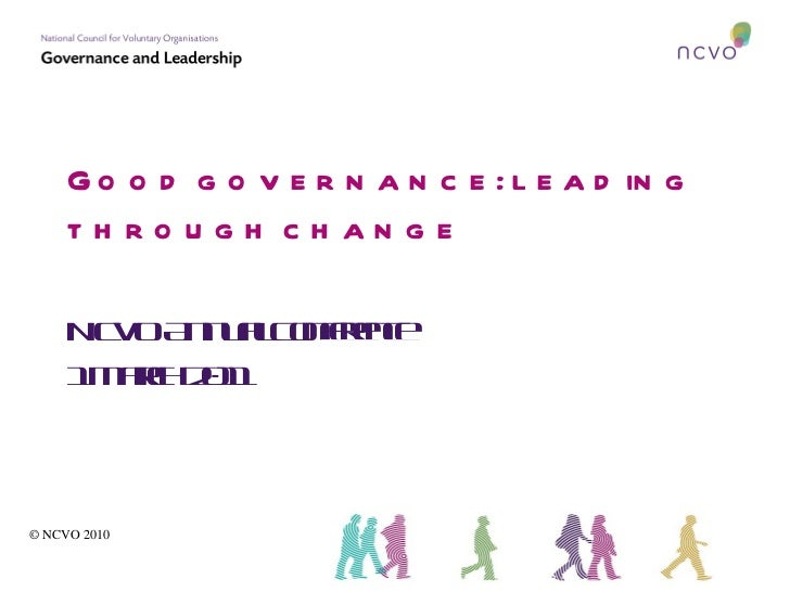 Good governance: leading through change NCVO Annual Conference 1 March 2011