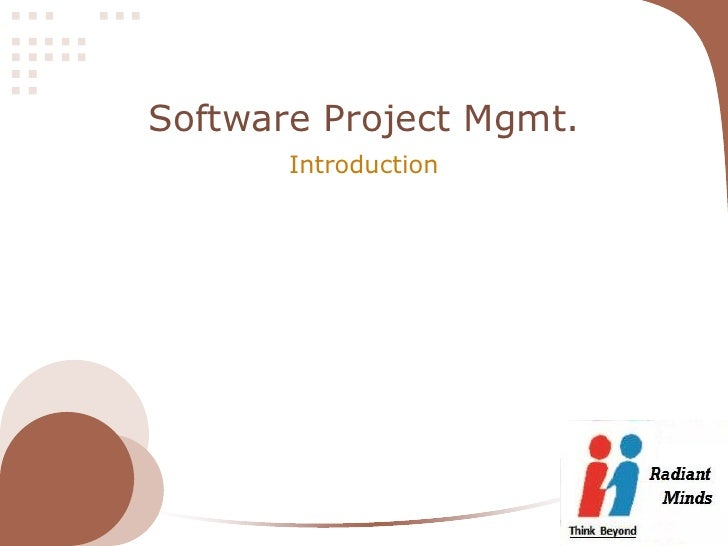 Software Project Mgmt.                                Introductionhttp://www.radiantminds.co.in