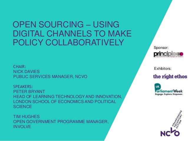 Exhibitors: Sponsor: OPEN SOURCING – USING DIGITAL CHANNELS TO MAKE POLICY COLLABORATIVELY CHAIR: NICK DAVIES PUBLIC SERVI...