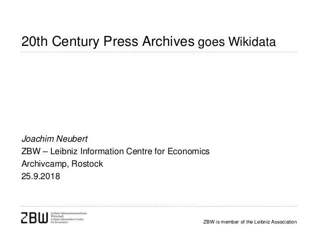 ZBW is member of the Leibniz Association 20th Century Press Archives goes Wikidata Joachim Neubert ZBW – Leibniz Informati...