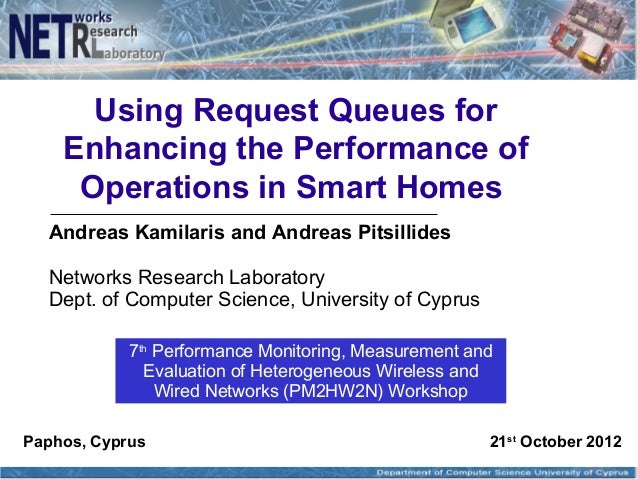 Using Request Queues for Enhancing the Performance of Operations in Smart Homes Andreas Kamilaris and Andreas Pitsillides ...