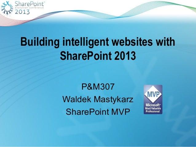 Building intelligent websites with        SharePoint 2013             P&M307         Waldek Mastykarz         SharePoint MVP