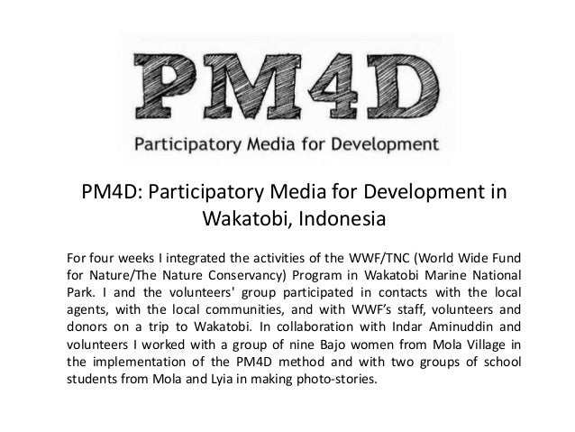 PM4D: Participatory Media for Development in Wakatobi, Indonesia For four weeks I integrated the activities of the WWF/TNC...