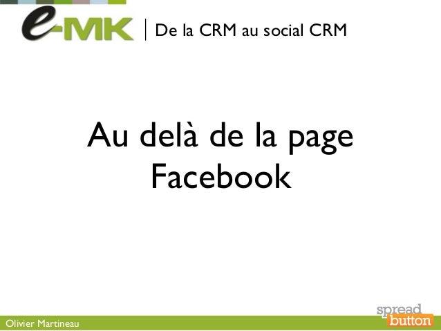 De la CRM au social CRM                    Au delà de la page                        FacebookOlivier Martineau
