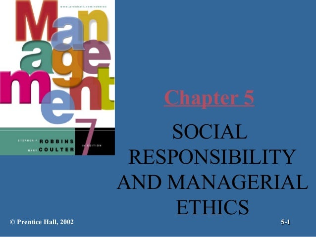 Chapter 5  © Prentice Hall, 2002  SOCIAL RESPONSIBILITY AND MANAGERIAL ETHICS 5-1
