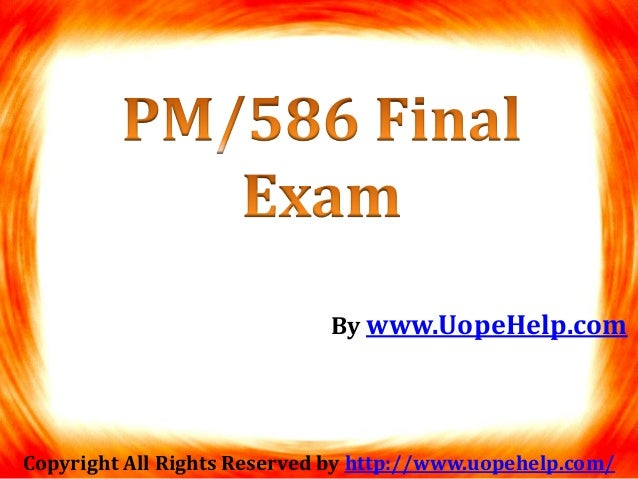 pm586 final exam answers Question which of the following is not a functional budgeta uop pm586 final exam 2015 does not claim copyright on questions and answers posted on.