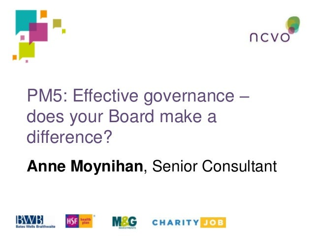 PM5: Effective governance – does your Board make a difference? Anne Moynihan, Senior Consultant