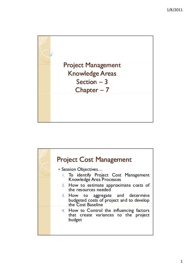 1/8/2011  Project Management Knowledge Areas Section – 3 Chapter – 7 p  Project Cost Management Session Objectives… 1. To ...