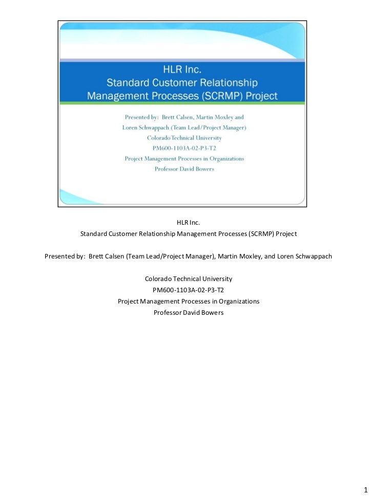 HLR Inc.           Standard Customer Relationship Management Processes (SCRMP) ProjectPresented by: Brett Calsen (Team Lea...