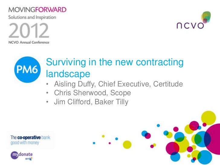 PM6 Surviving in the new contracting     landscape     • Aisling Duffy, Chief Executive, Certitude     • Chris Sherwood, S...