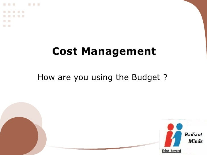 Cost ManagementHow are you using the Budget ?
