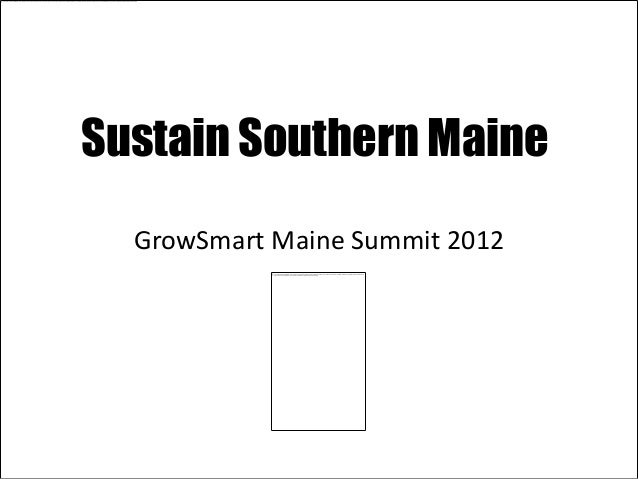 Sustain Southern Maine  GrowSmart Maine Summit 2012