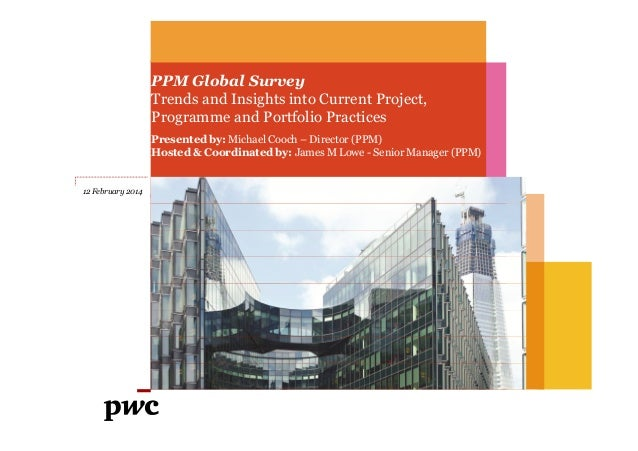 PPM Global Survey Trends and Insights into Current Project, Programme and Portfolio Practices Presented by: Michael Cooch ...