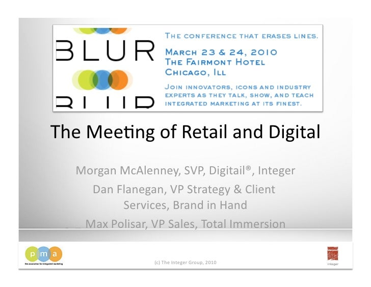 The Mee&ng of Retail and Digital                                    Morgan McAlenney, SVP, Digitail®, Integer      Dan Fla...