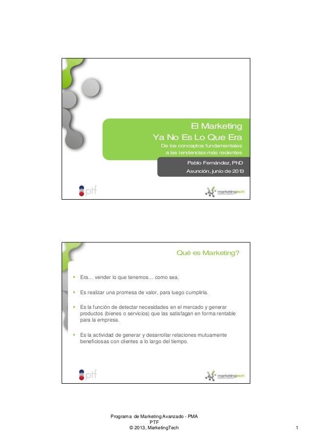 Programa de Marketing Avanzado - PMAPTF© 2013, MarketingTech 1Pablo Fernández, PhDMontevideo, abril 2012El MarketingYa No ...