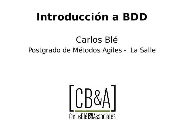 Introducción a BDD Carlos Blé Postgrado de Métodos Agiles - La Salle
