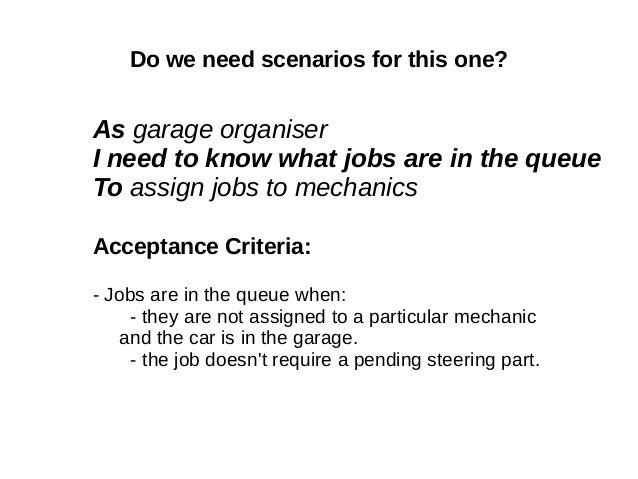 Do we need scenarios for this one? As garage organiser I need to know what jobs are in the queue To assign jobs to mechani...
