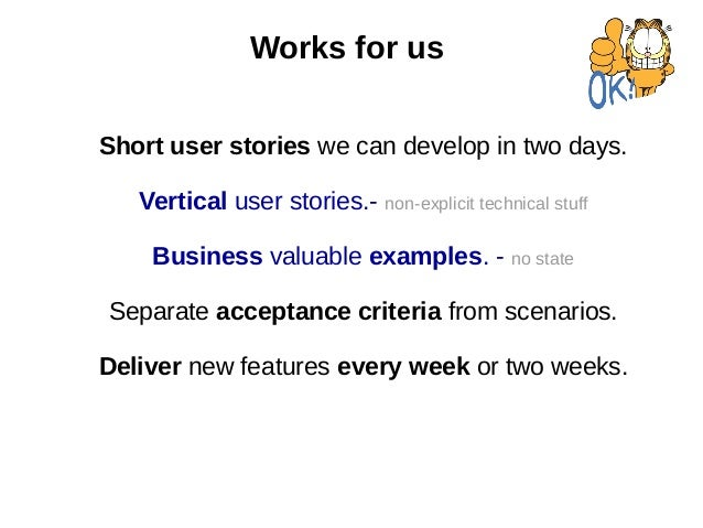 Works for us Short user stories we can develop in two days. Vertical user stories.- non-explicit technical stuff Business ...
