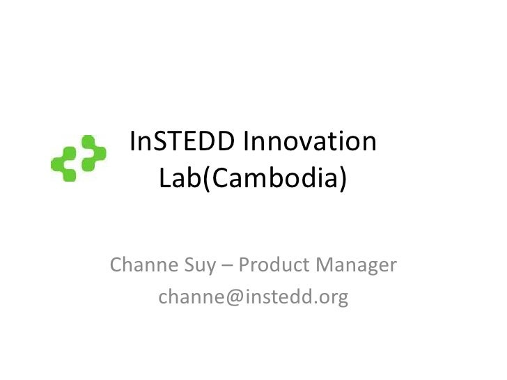 InSTEDD Innovation Lab(Cambodia)<br />Channe Suy – Product Manager<br />channe@instedd.org<br />