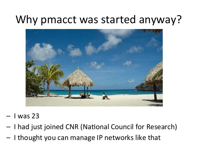 Why  pmacct  was  started  anyway?   – I  was  23   – I  had  just  joined  CNR  (Na>onal  C...