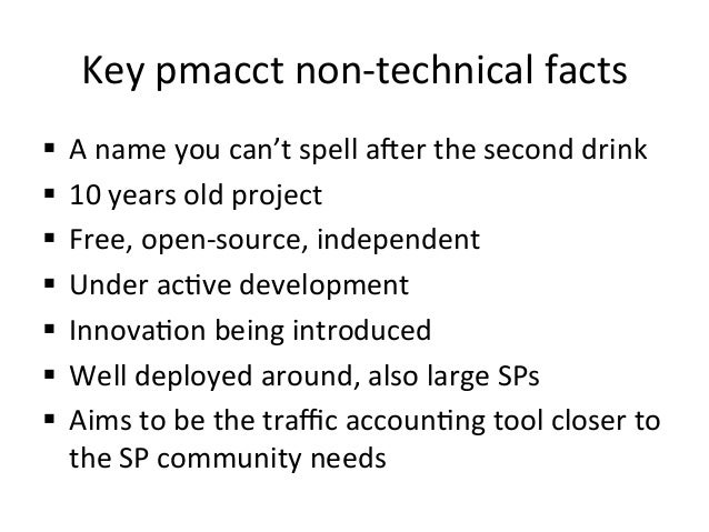 Key  pmacct  non-‐technical  facts   § A  name  you  can't  spell  a;er  the  second  drink  ...