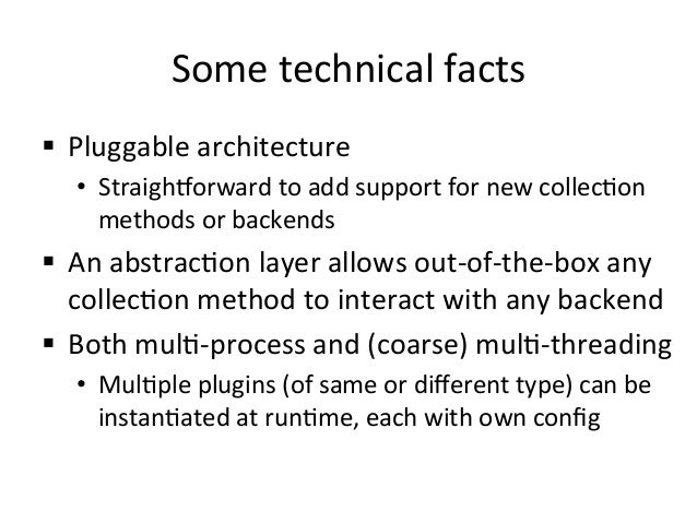 Some  technical  facts   § Pluggable  architecture   • Straighnorward  to  add  support  for  new ...