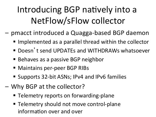 Introducing  BGP  na>vely  into  a   NetFlow/sFlow  collector   – pmacct  introduced  a  Quagga-‐bas...